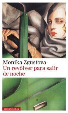 monika zgustova-un revolver para salir de noche