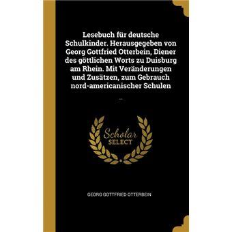 Serie ÚnicaLesebuch für deutsche Schulkinder. Herausgegeben von Georg Gottfried Otterbein, Diener des göttlichen Worts zu Duisburg am Rhein. Mit Veränderungen und Zusätzen, zum Gebrauch nord-americanischer Schulen HardCover