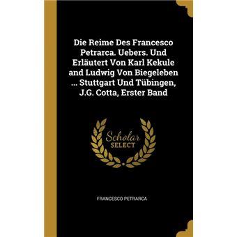 Serie ÚnicaDie Reime Des Francesco Petrarca. Uebers. Und Erläutert Von Karl Kekule and Ludwig Von Biegeleben ... Stuttgart Und Tübingen, J.G. Cotta, Erster Band HardCover