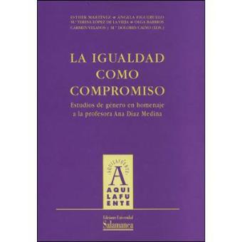 La Igualdad Como Compromiso. Estudios de Género en Homenaje a la Profesora ana Díaz Medina