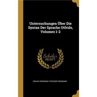 Serie ÚnicaUntersuchungen Über Die Syntax Der Sprache Otfrids, Volumes 1-2 HardCover