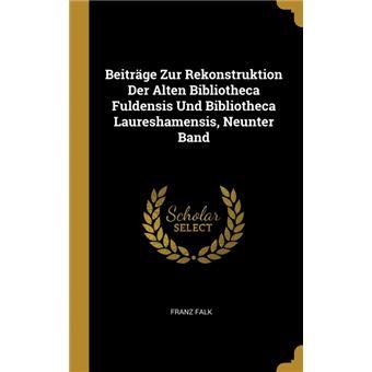 Serie ÚnicaBeiträge Zur Rekonstruktion Der Alten Bibliotheca Fuldensis Und Bibliotheca Laureshamensis, Neunter Band HardCover
