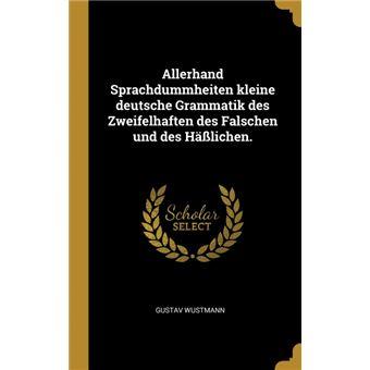 Serie ÚnicaAllerhand Sprachdummheiten kleine deutsche Grammatik des Zweifelhaften des Falschen und des Häßlichen. HardCover