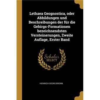 Lethaea Geognostica, oder Abbildungen und Beschreibungen der für die Gebirgs-Formationen bezeichnendsten Versteinerungen, Zweite Auflage, Erster Band Paperback