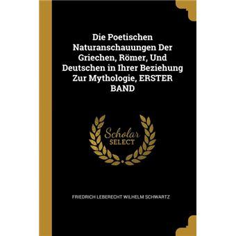 Serie ÚnicaDie Poetischen Naturanschauungen Der Griechen, Römer, Und Deutschen in Ihrer Beziehung Zur Mythologie, ERSTER BAND Paperback