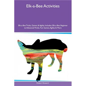 Serie énicaElk-a-Bee Activities Elk-a-Bee Tricks, Games & Agility Includes Paperback