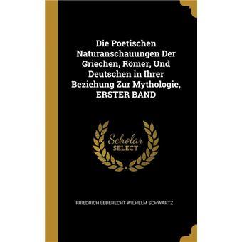 Serie ÚnicaDie Poetischen Naturanschauungen Der Griechen, Römer, Und Deutschen in Ihrer Beziehung Zur Mythologie, ERSTER BAND HardCover
