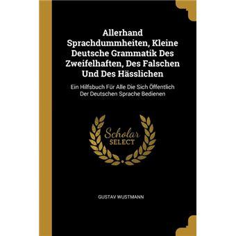 Serie ÚnicaAllerhand Sprachdummheiten, Kleine Deutsche Grammatik Des Zweifelhaften, Des Falschen Und Des Hässlichen Paperback