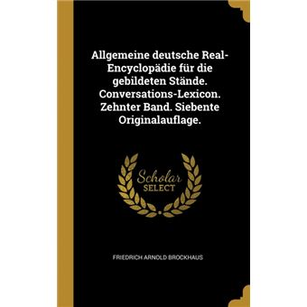 Serie ÚnicaAllgemeine deutsche Real-Encyclopädie für die gebildeten Stände. Conversations-Lexicon. Zehnter Band. Siebente Originalauflage. HardCover