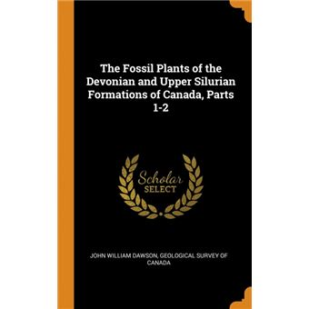 The Fossil Plants of the Devonian and Upper Silurian Formations of Canada, Parts 1-2 HardCover