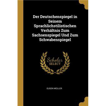 Serie ÚnicaDer Deutschenspiegel in Seinem Sprachlichstilistischen Verhältnis Zum Sachsenspiegel Und Zum Schwabenspiegel Paperback