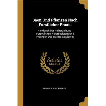 Säen Und Pflanzen Nach Forstlicher Praxis Paperback