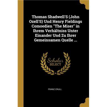 Serie ÚnicaThomas ShadwellS (John OzellS) Und Henry Fieldings Comoedien The Miser in Ihrem Verhältniss Unter Einander Und Zu Ihrer Gemeinsamen Quelle ... Paperback