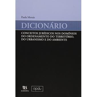 Dicionario Conceitos Juridicos Nos Dominios Do Ordenamento Do Territorio, Do Urbanismo E Do Ambiente