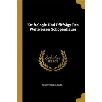 Serie ÚnicaKniftologie Und Pfiffolgy Des Weltweisen Schopenhauer Paperback
