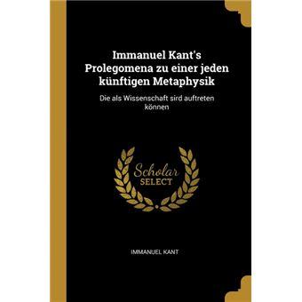Serie ÚnicaImmanuel Kants Prolegomena zu einer jeden künftigen Metaphysik Paperback