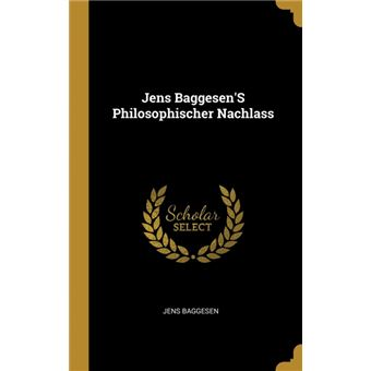 Serie ÚnicaJens BaggesenS Philosophischer Nachlass HardCover
