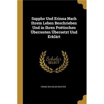 Serie ÚnicaSappho Und Erinna Nach Ihrem Leben Beschrieben Und in Ihren Poëtischen Überresten Übersetzt Und Erklärt Paperback