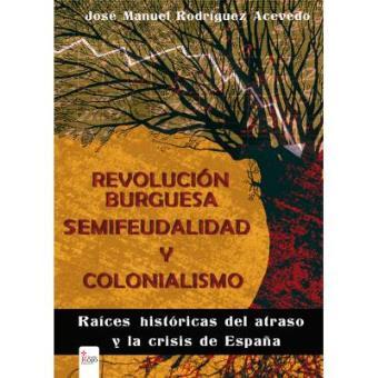 Revolución burguesa, semifeudalidad y colonialismo. Raíces históricas del atraso y la crisis de España