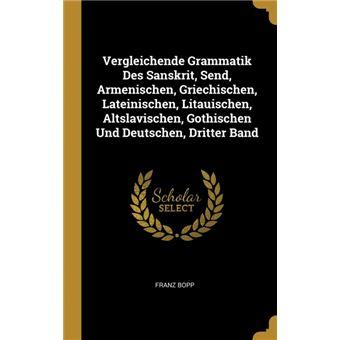 Serie ÚnicaVergleichende Grammatik Des Sanskrit, Send, Armenischen, Griechischen, Lateinischen, Litauischen, Altslavischen, Gothischen Und Deutschen, Dritter Band HardCover