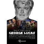 George Lucas. Skywalking. A Vida E A Obra Do Criador De Star Wars - Volume 1