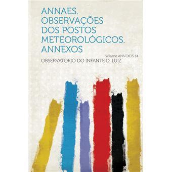Annaes. Observacoes DOS Postos Meteorologicos. Annexos Volume Annexos 14