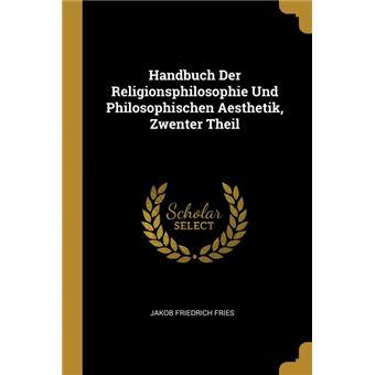 Serie ÚnicaHandbuch Der Religionsphilosophie Und Philosophischen Aesthetik, Zwenter Theil Paperback
