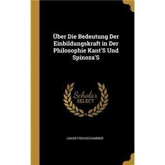 Serie ÚnicaÜber Die Bedeutung Der Einbildungskraft in Der Philosophie KantS Und SpinozaS HardCover