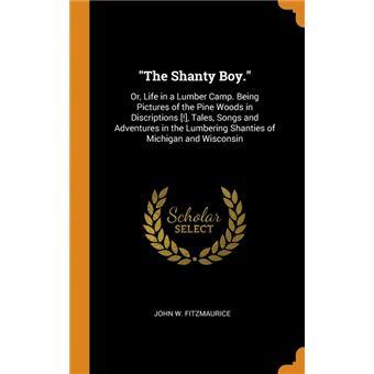 The Shanty Boy. HardCover