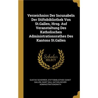 Serie ÚnicaVerzeichniss Der Incunabeln Der Stiftsbibliothek Von St.Gallen, Hrsg. Auf Veranstaltung Des Katholischen Administrationsrathes Des Kantons St.Gallen HardCover