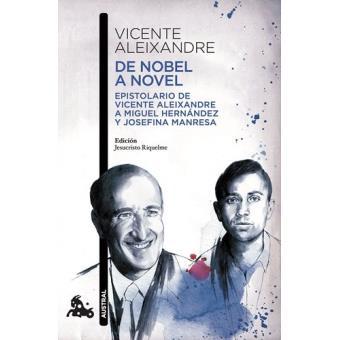 De Nobel a novel: Epistolario de Vicente Aleixandre a Miguel Hernández y Josefina Manresa