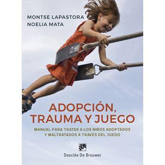 Adopción, trauma y juego -  Manual para tratar a los niños adoptados y maltratados a través del juego