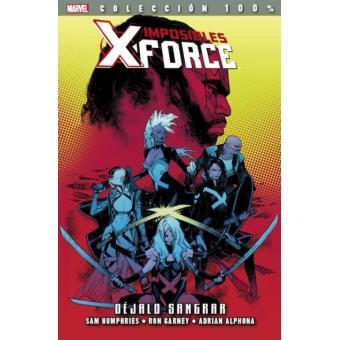 Imposibles X-Force 6. Déjalo sangrar. 100% Marvel