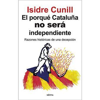 El porqué Cataluña no será independiente - Razones históricas de una decepción