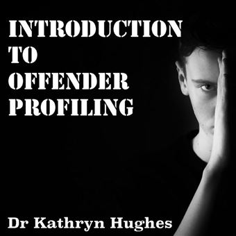 Introduction to Offender Profiling and Criminal Psychology