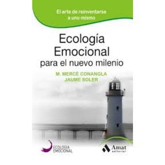 Ecología emocional para el nuevo milenio: El arte de reinventarse a uno mismo