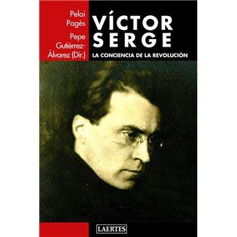 Víctor Serge. La conciencia de la revolución