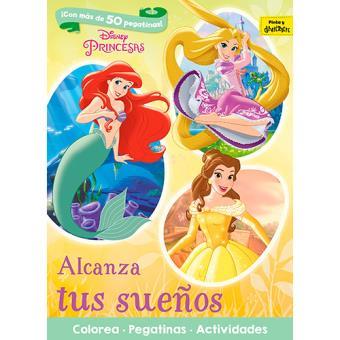 Princesas Disney: Alcanza tus sueños: Colorea. Pegatinas. Actividades
