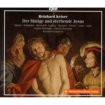 Reinhard Keiser - Der blutige und sterbende Jesus