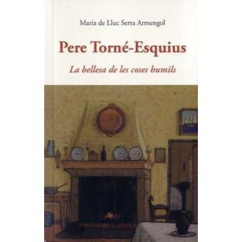 Pere Torne-Esquius. La Bellesa de les Coses Humils