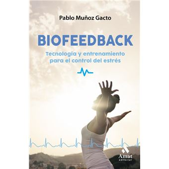 Biofeedback - Tecnología y entrenamiento para el control del estrés