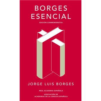 Borges esencial. Edición conmemorativa de la RAE y la ASALE