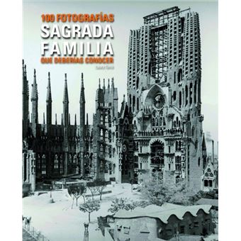 Sagrada Familia. 100 fotos que has de conèixer.