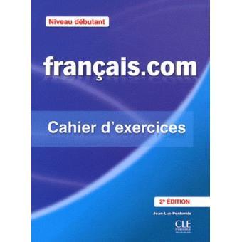 Français.com Niveau débutant. Cahier d'exercices