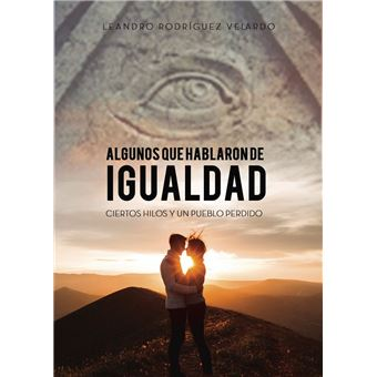 ALGUNOS QUE HABLARON DE IGUALDAD, CIERTOS HILOS Y UN PUEBLO PERDIDO