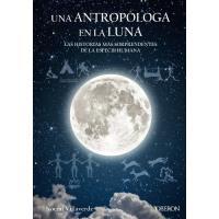 Una antropóloga en la luna. Las historias mas sorprendentes de la especie humana