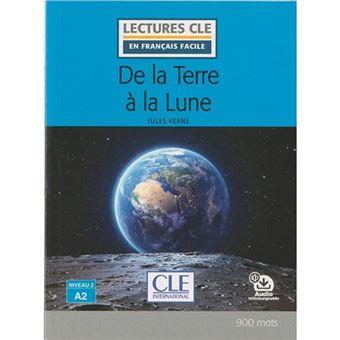 Lectures clé en français facile - De la Terre à la Lune - A2