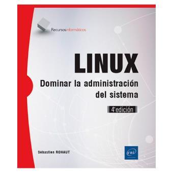 Linux. Dominar la administración del sistema