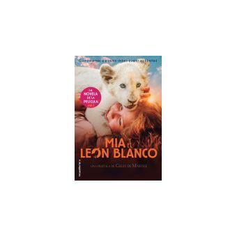 Mia y el león blanco - La novela de la película