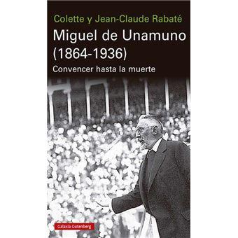 Miguel de Unamuno 1864-1936: Convencer hasta la muerte